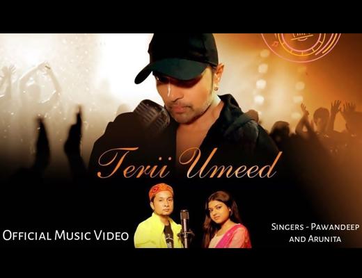Terii Umeed Lyrics – Pawandeep Rajan, Arunita Kanjilal