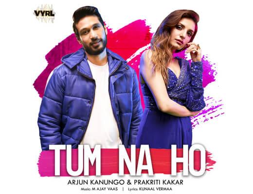 Tum Na Ho Lyrics – Arjun Kanungo, Prakriti Kakar