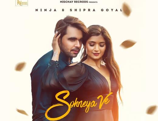 Sohneya Ve Lyrics – Ninja, Shipra Goyal