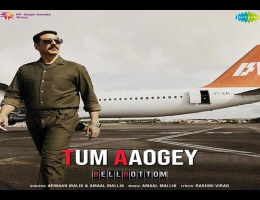 Tum Aaogey Lyrics – Bell Bottom