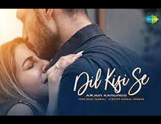 Dil Kisi Se Lyrics – Arjun Kanungo