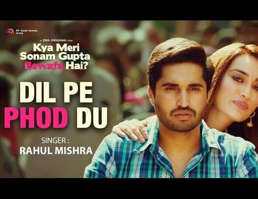 Dil Pe Phod Du Lyrics - Kya Meri Sonam Gupta Bewafa Hai