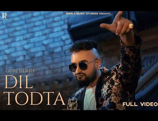 Dil Todta Lyrics – Gurj Sidhu
