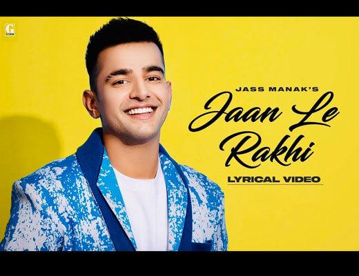 Jaan Le Rakhi Lyrics - Jass Manak