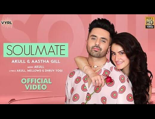 Soulmate Lyrics – Akull, Aastha Gill