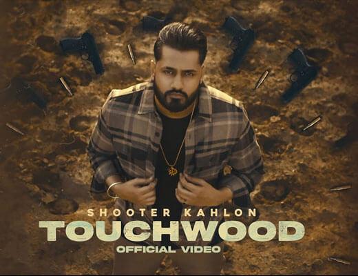 Touchwood Lyrics – Shooter Kahlon