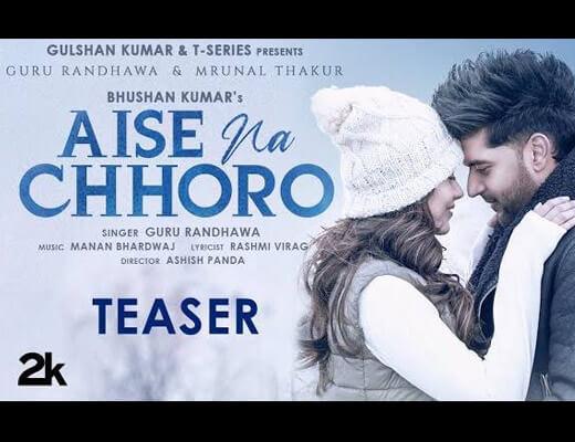 Aise Na Chhoro Lyrics – Guru Randhawa