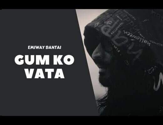 Gum Ko Vata Lyrics – Emiway Bantai