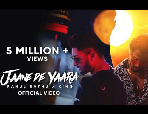 Jaane De Yaara Lyrics – Rahul Sathu, King